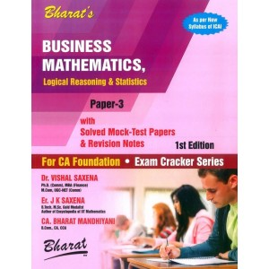 Bharat's Business Mathematics, Logical Reasoning & Statistics For CA Foundation Paper 3 May 2019 Exam by Dr. Vishal Saxena, Er. J. K. Saxena, CA. Bharat Mandhiyani | Exam Cracker Series